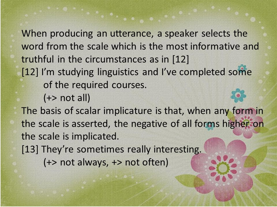 When producing an utterance, a speaker selects the word from the scale which is the most informative and truthful in the circumstances as in [12]